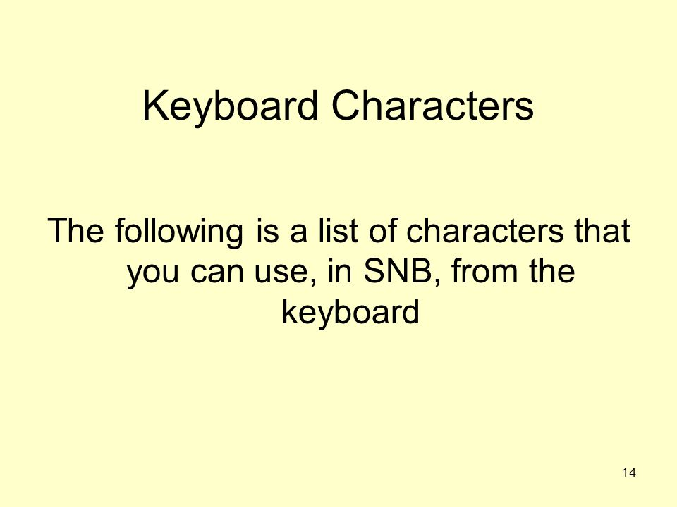 Keyboard Characters The following is a list of characters that you can use, in SNB, from the keyboard.