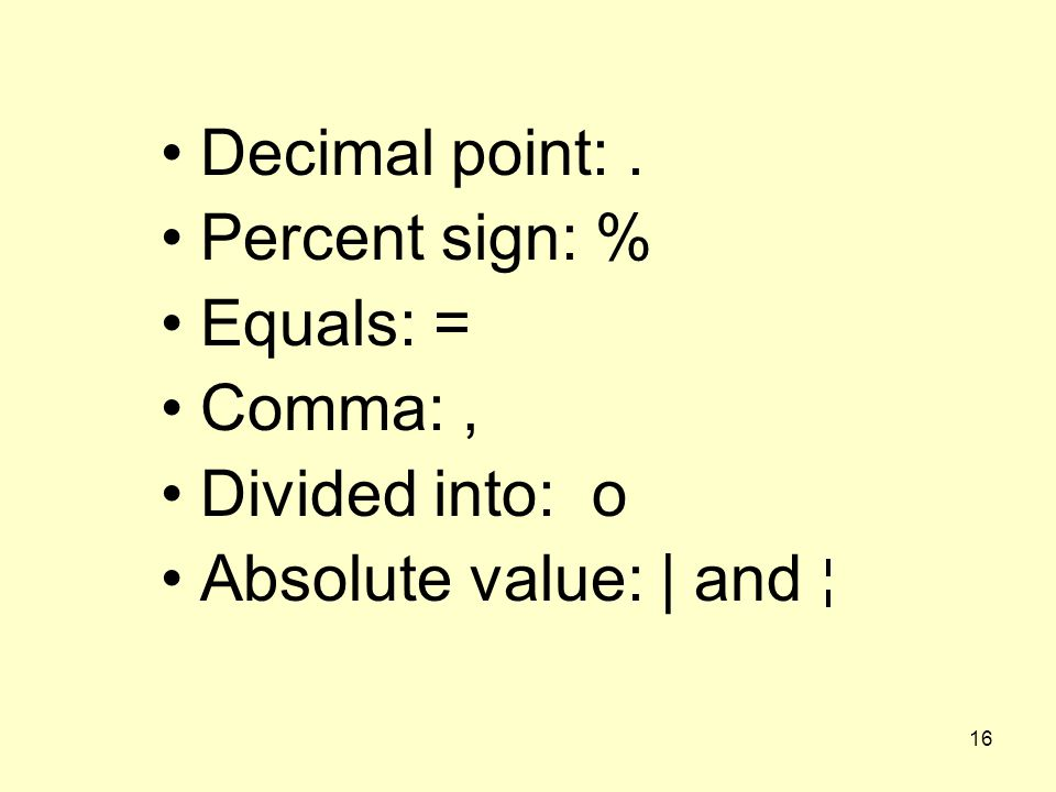 Decimal point: . Percent sign: % Equals: = Comma: , Divided into: o Absolute value: | and