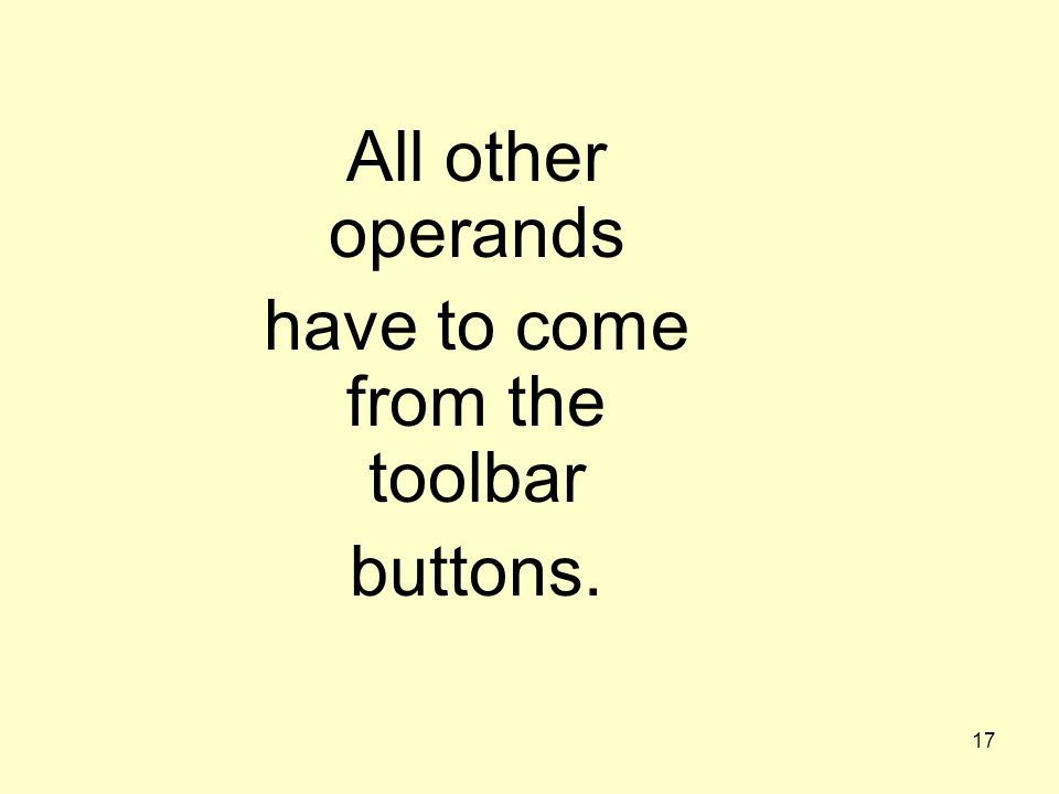All other operands have to come from the toolbar buttons.