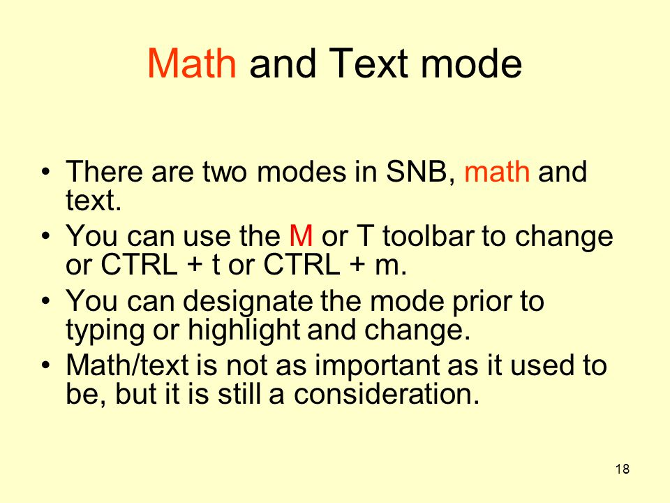 Math and Text mode There are two modes in SNB, math and text.