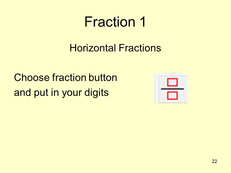 Horizontal Fractions Choose fraction button and put in your digits