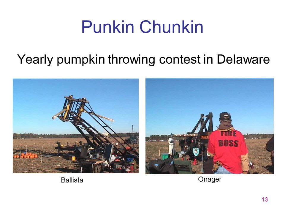 Punkin Chunkin Yearly pumpkin throwing contest in Delaware Trebuchet