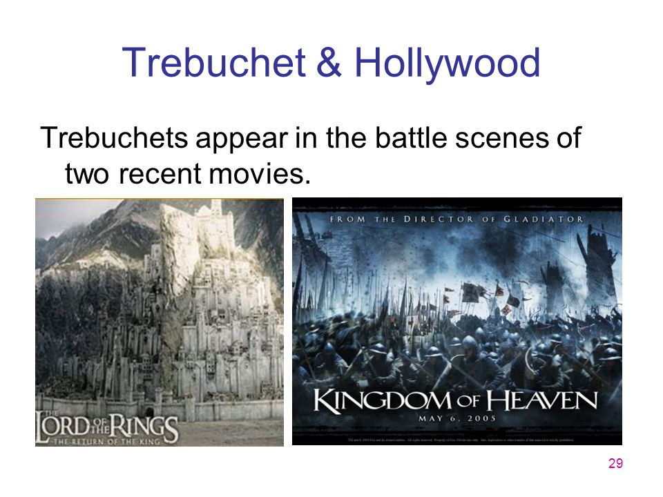 Trebuchet & Hollywood Trebuchets appear in the battle scenes of two recent movies.