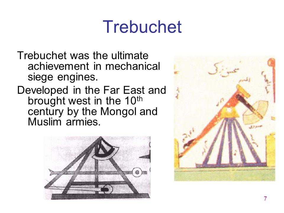 Trebuchet Trebuchet was the ultimate achievement in mechanical siege engines.