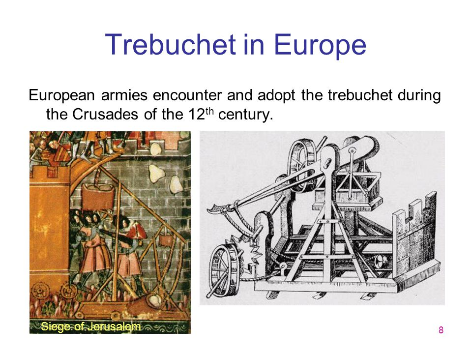 Trebuchet in Europe European armies encounter and adopt the trebuchet during the Crusades of the 12th century.