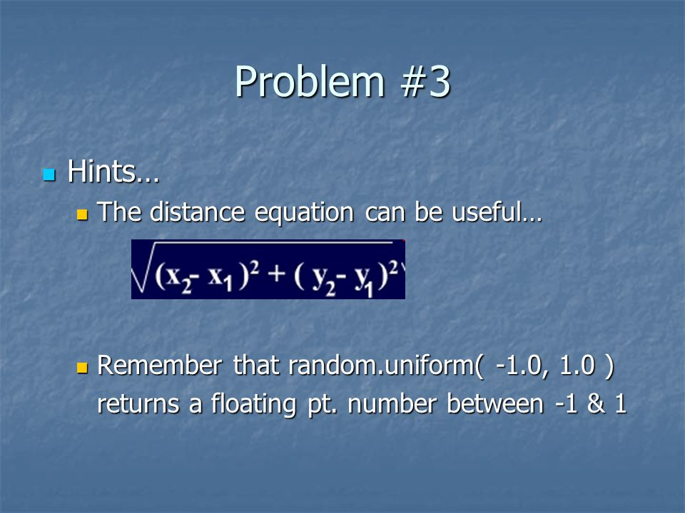 Problem #3 Hints… The distance equation can be useful…