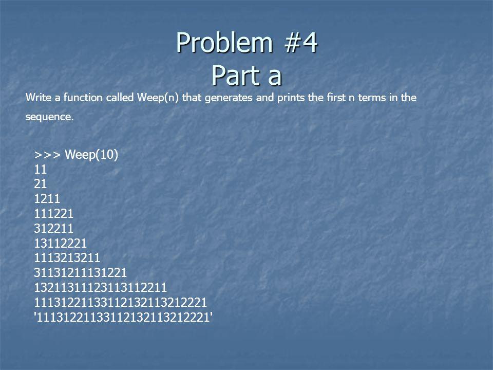 Problem #4 Part a >>> Weep(10) 11 21 1211 111221 312211
