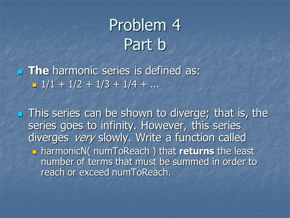 Problem 4 Part b The harmonic series is defined as: