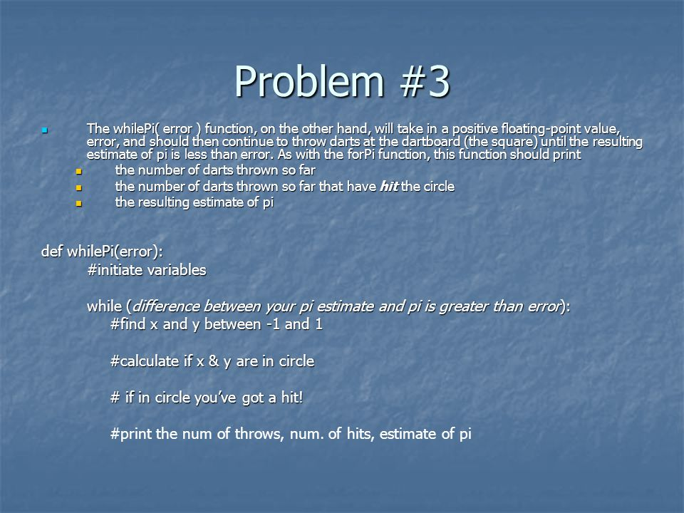Problem #3 def whilePi(error): #initiate variables