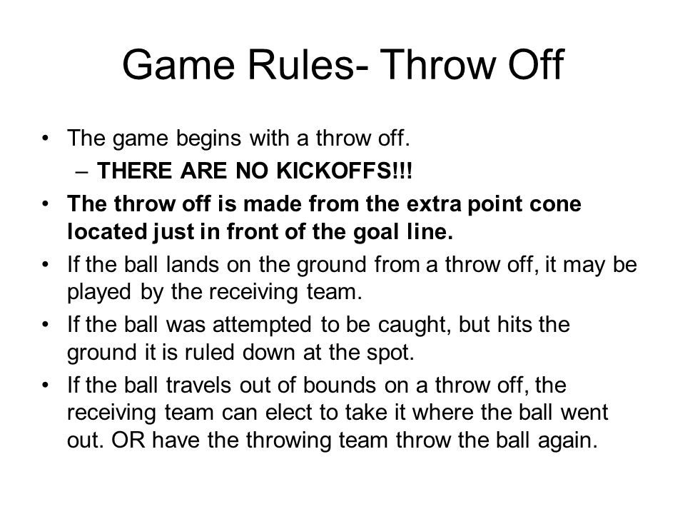 Game Rules- Throw Off The game begins with a throw off.