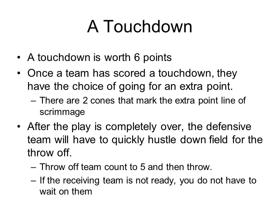A Touchdown A touchdown is worth 6 points
