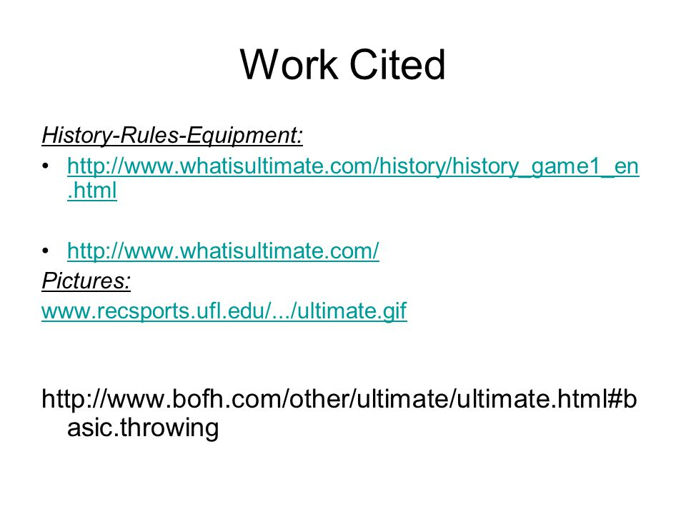 Work Cited History-Rules-Equipment: http://www.whatisultimate.com/history/history_game1_en.html. http://www.whatisultimate.com/