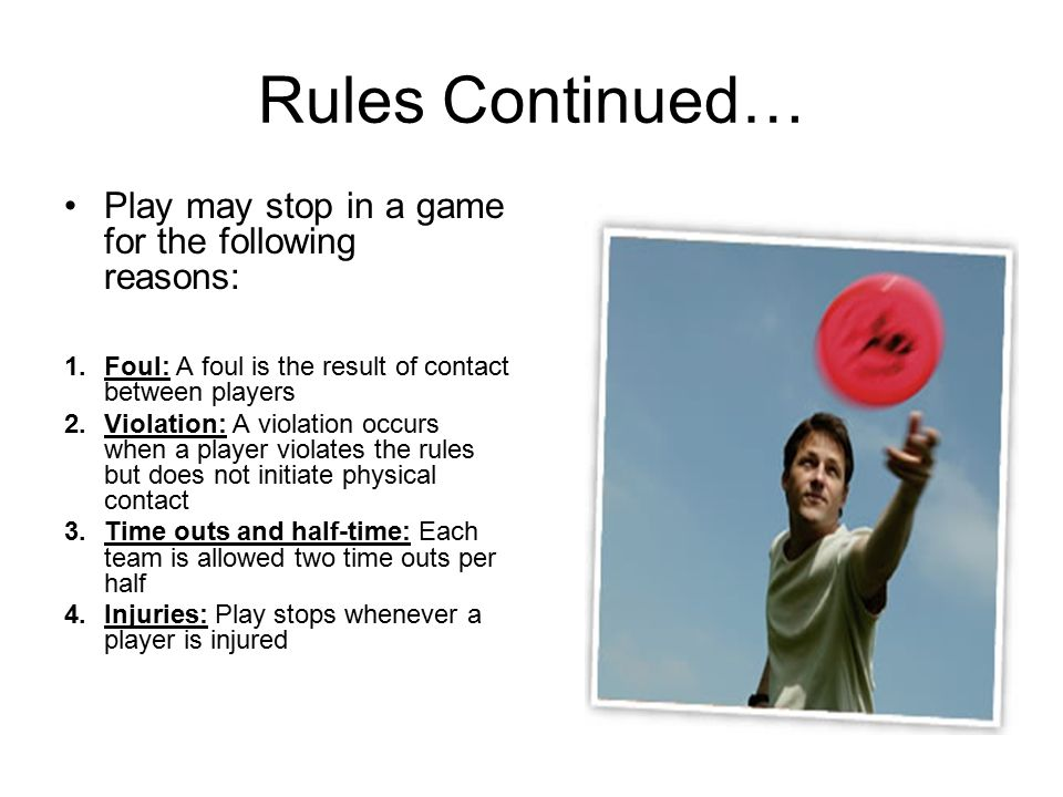 Rules Continued… Play may stop in a game for the following reasons: