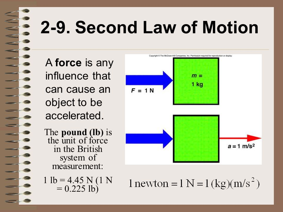 2-9. Second Law of Motion A force is any influence that can cause an object to be accelerated.