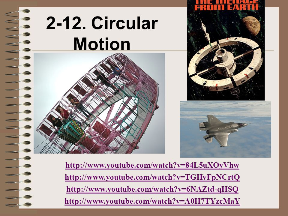 2-12. Circular Motion http://www.youtube.com/watch v=84L5uXOyVhw