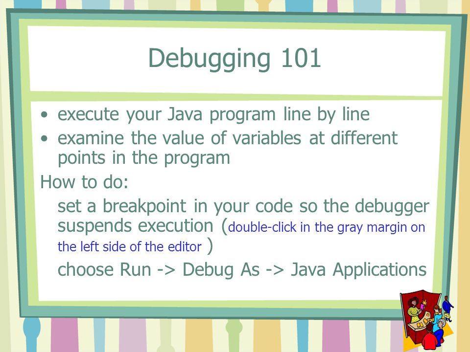 Debugging 101 execute your Java program line by line