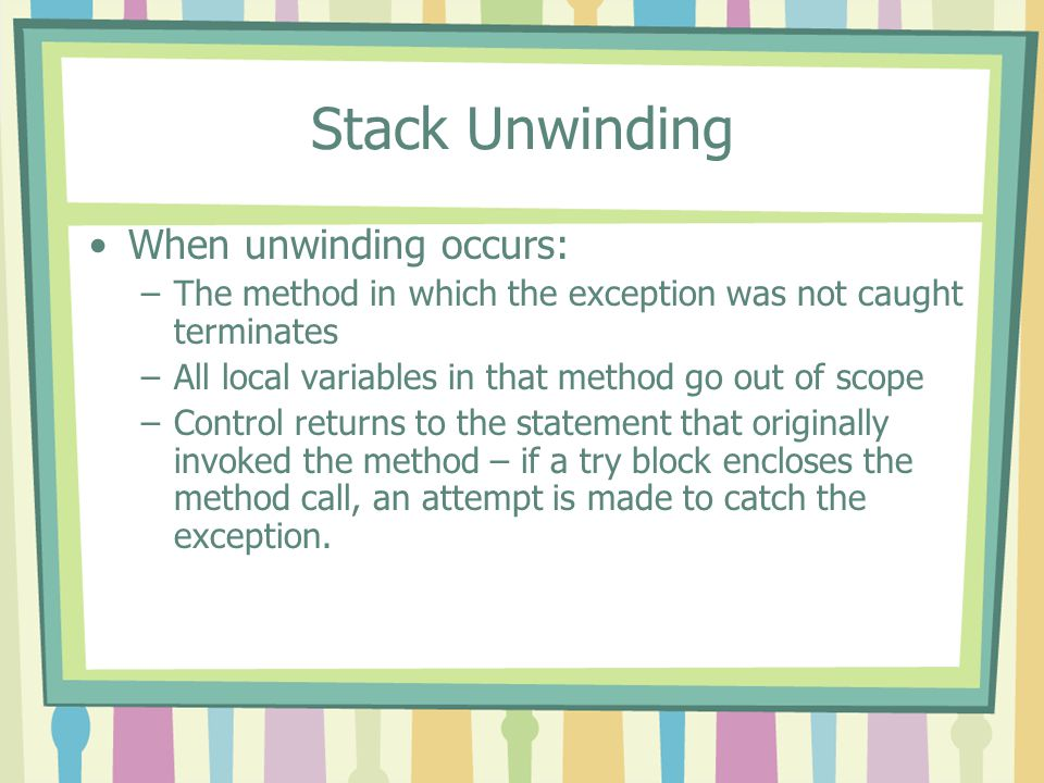 Stack Unwinding When unwinding occurs:
