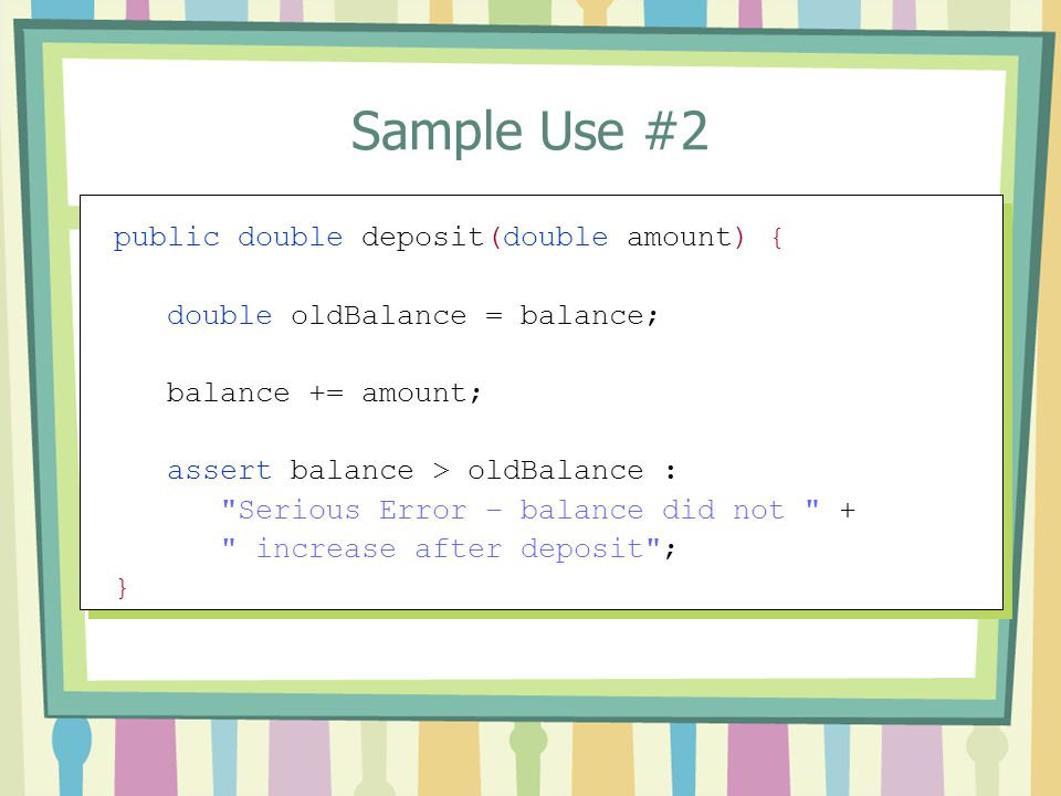Sample Use #2 public double deposit(double amount) {