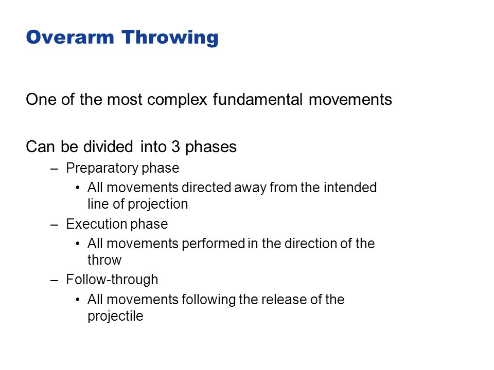Overarm Throwing One of the most complex fundamental movements