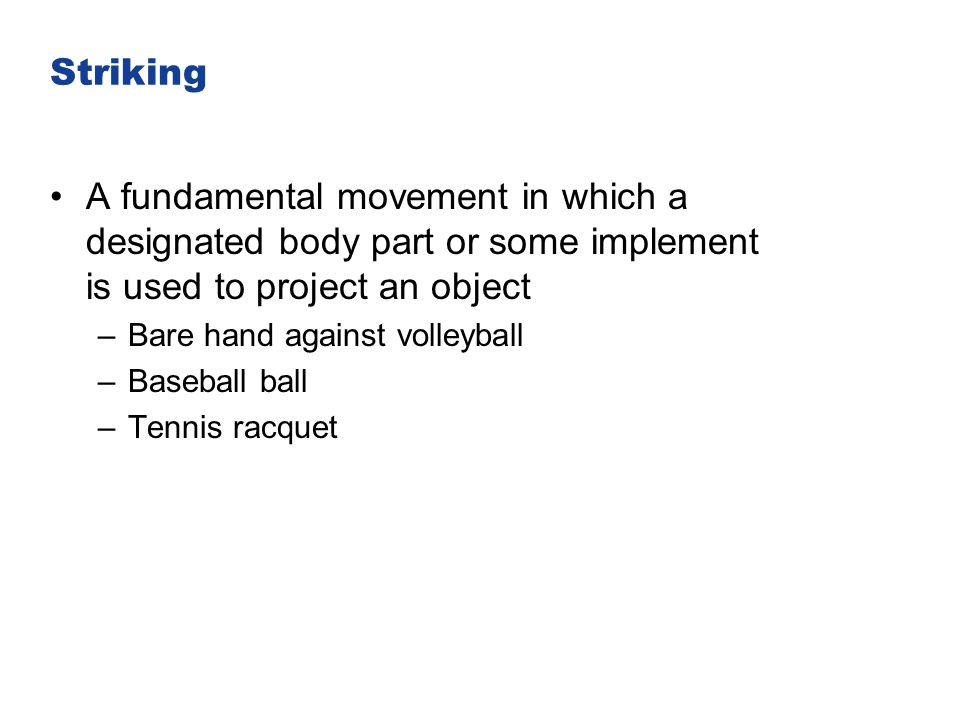 Striking A fundamental movement in which a designated body part or some implement is used to project an object.