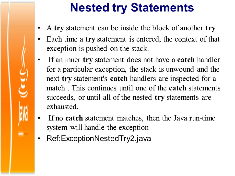 Nested try Statements A try statement can be inside the block of another try.