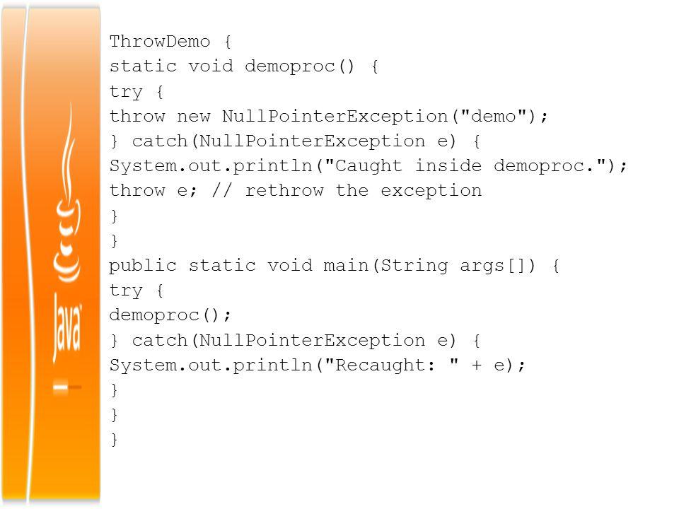 ThrowDemo { static void demoproc() { try { throw new NullPointerException( demo ); } catch(NullPointerException e) {