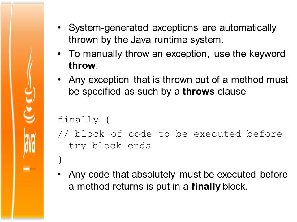 To manually throw an exception, use the keyword throw.