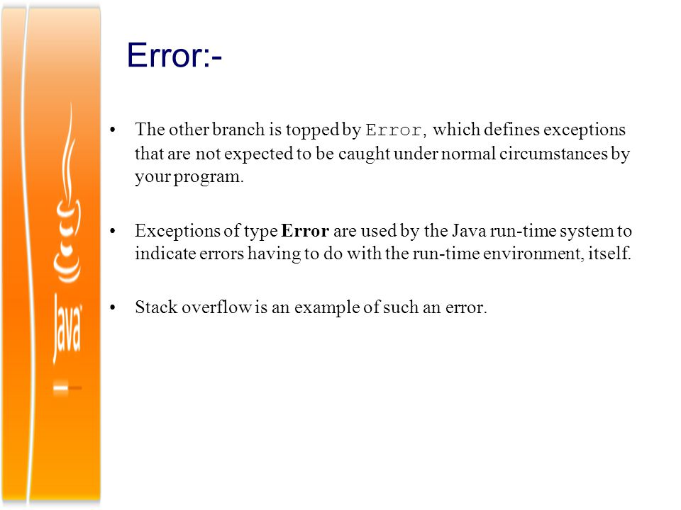 Error:- The other branch is topped by Error, which defines exceptions that are not expected to be caught under normal circumstances by your program.