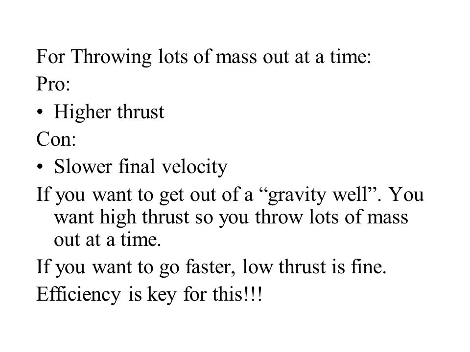 For Throwing lots of mass out at a time: