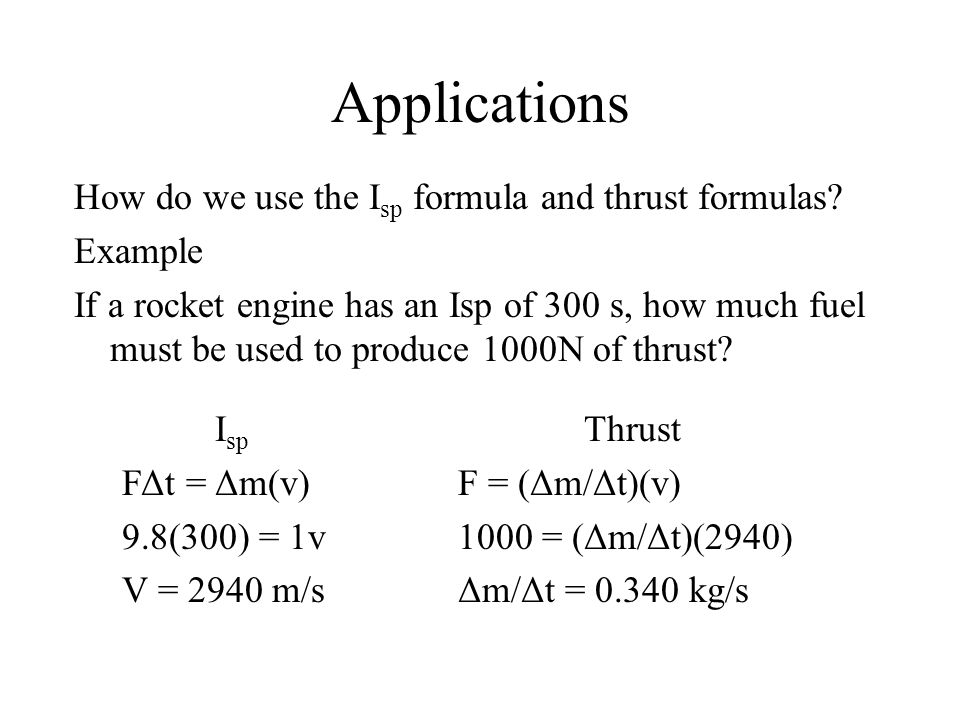 Applications How do we use the Isp formula and thrust formulas