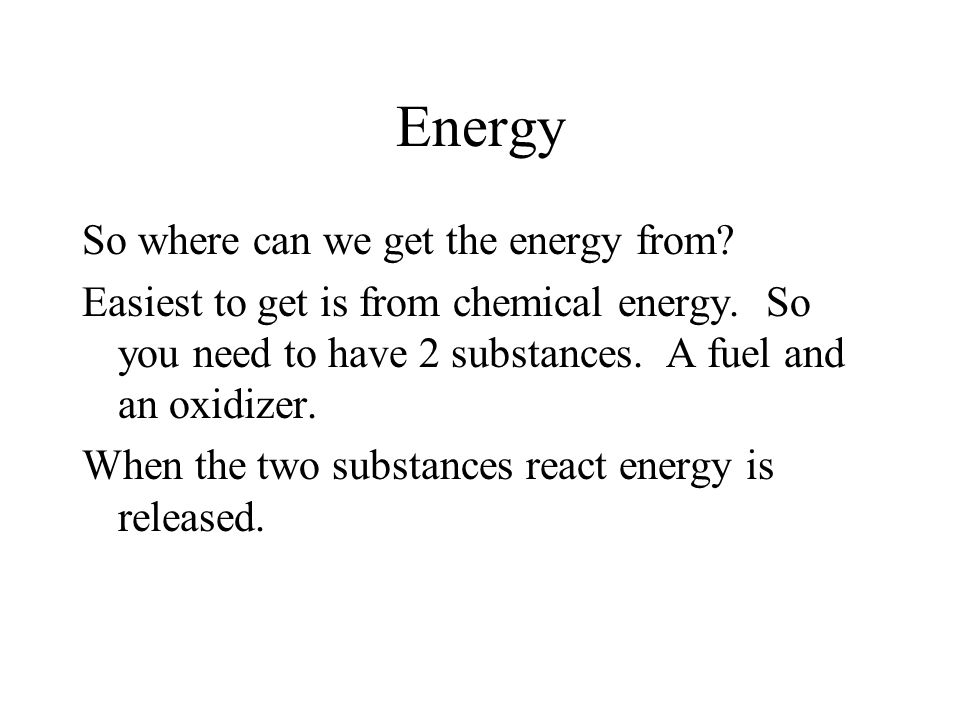 Energy So where can we get the energy from