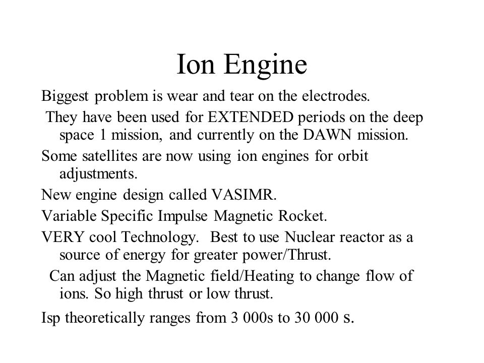 Ion Engine Biggest problem is wear and tear on the electrodes.