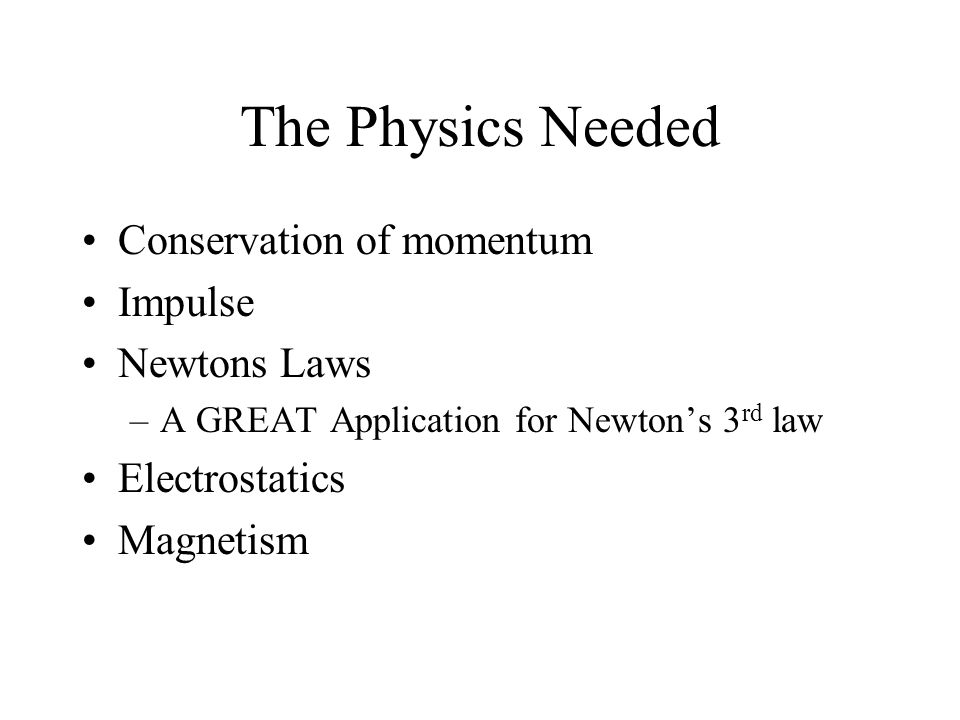 The Physics Needed Conservation of momentum Impulse Newtons Laws