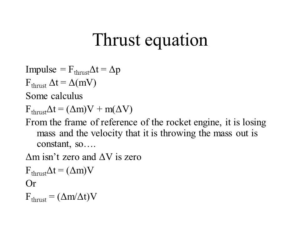 Thrust equation Impulse = FthrustΔt = Δp Fthrust Δt = Δ(mV)