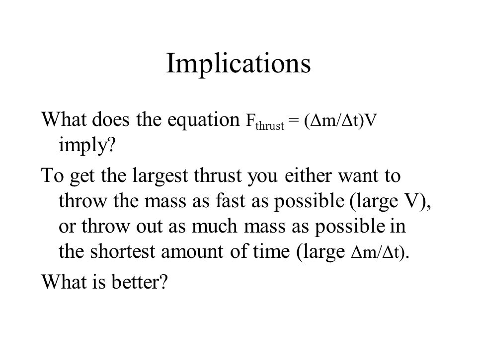 Implications What does the equation Fthrust = (Δm/Δt)V imply