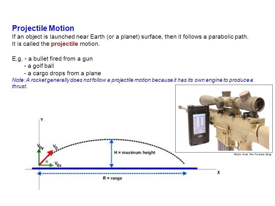 Projectile Motion If an object is launched near Earth (or a planet) surface, then it follows a parabolic path.