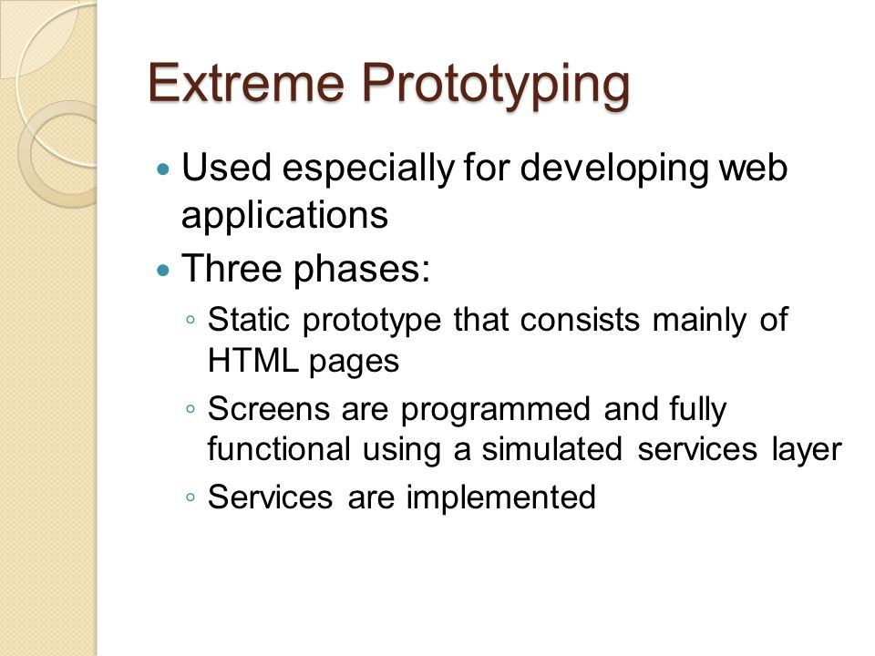 Extreme Prototyping Used especially for developing web applications
