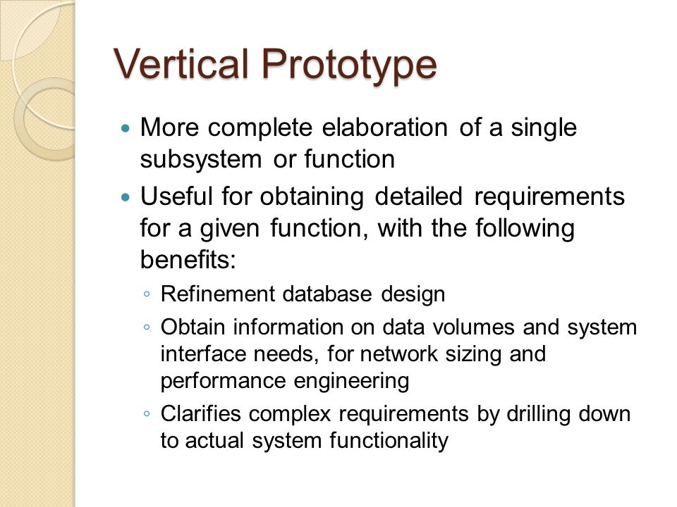 Vertical Prototype More complete elaboration of a single subsystem or function.