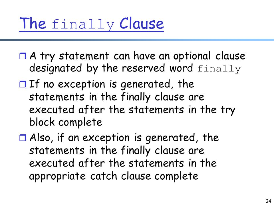 The finally Clause A try statement can have an optional clause designated by the reserved word finally.
