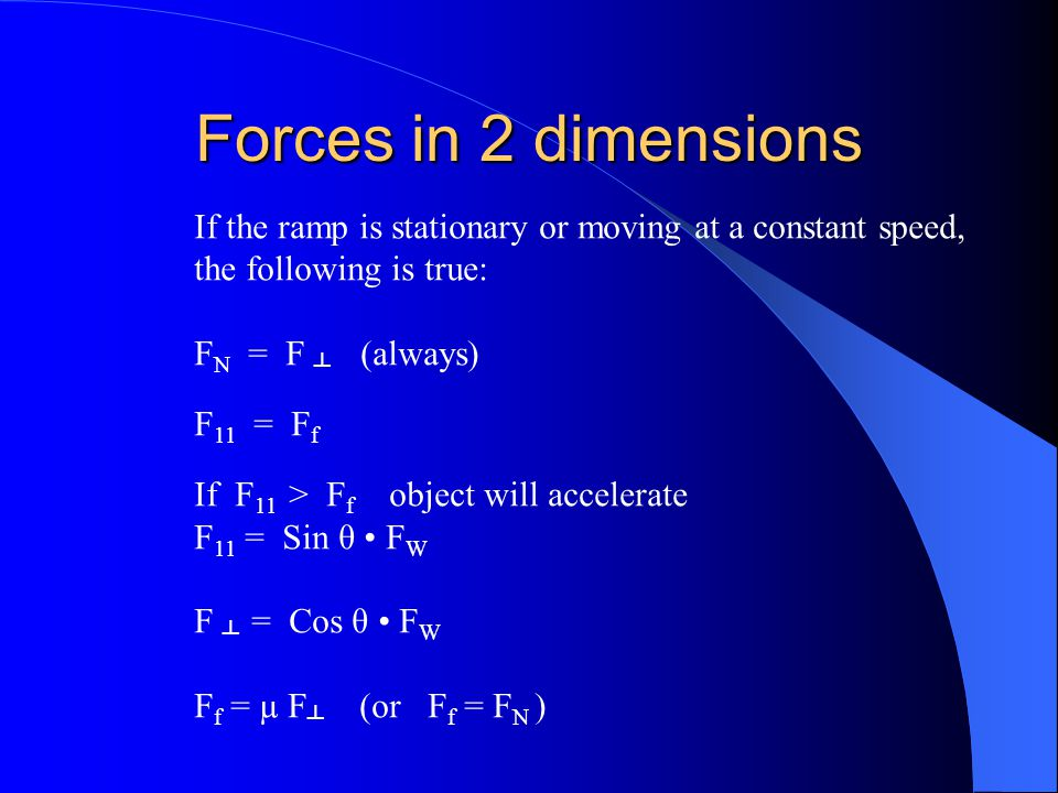 Forces in 2 dimensions If the ramp is stationary or moving at a constant speed, the following is true: