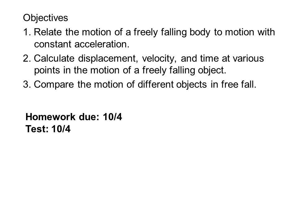 Objectives 1. Relate the motion of a freely falling body to motion with constant acceleration.