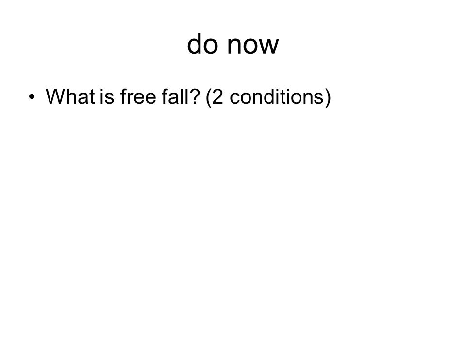 do now What is free fall (2 conditions)