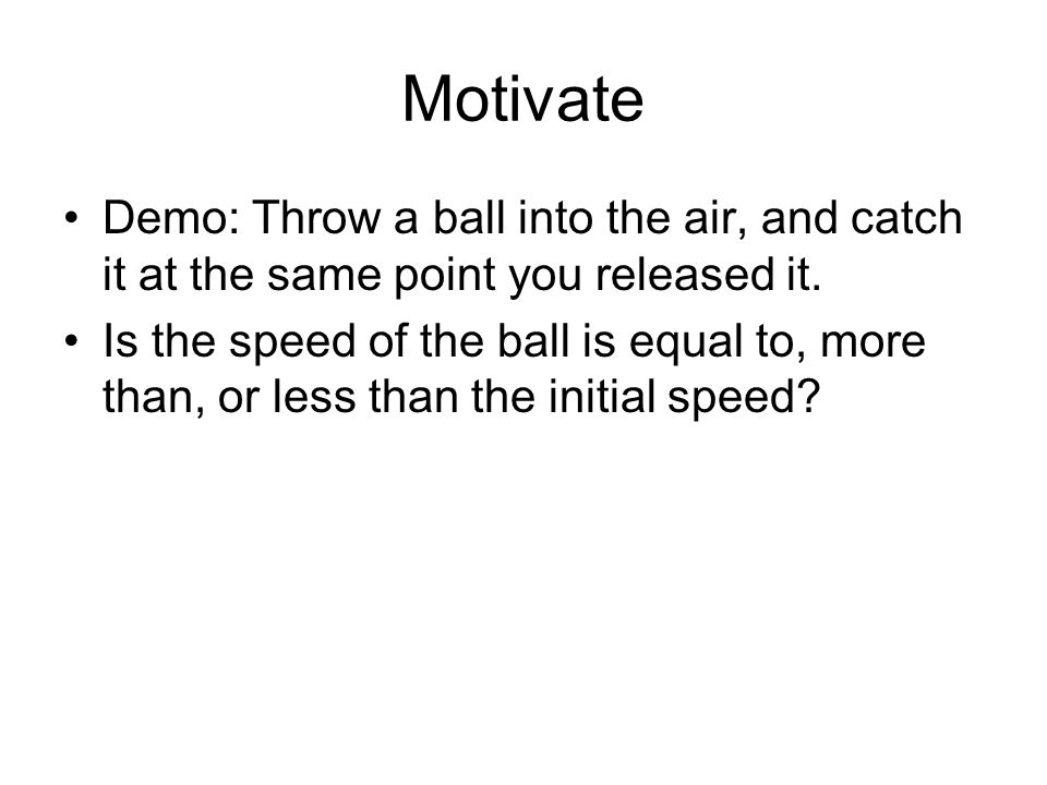 Motivate Demo: Throw a ball into the air, and catch it at the same point you released it.