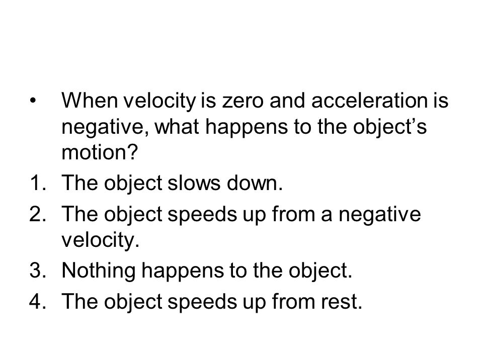 When velocity is zero and acceleration is negative, what happens to the object's motion