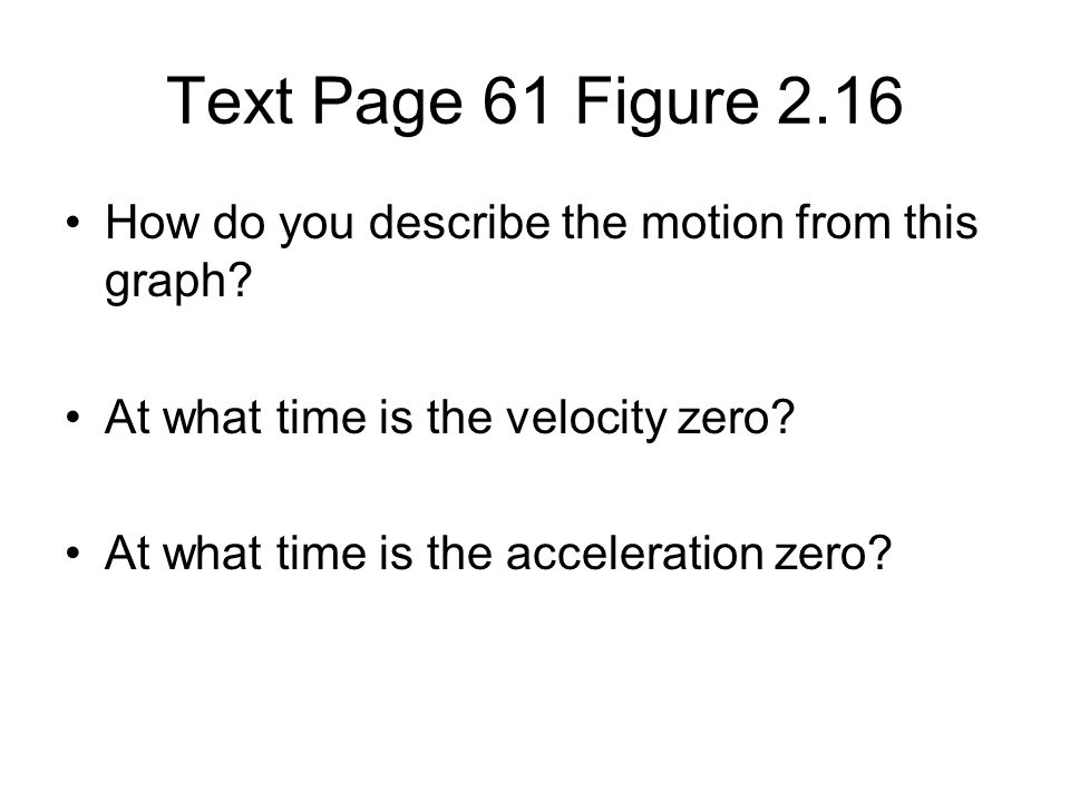 Text Page 61 Figure 2.16 How do you describe the motion from this graph At what time is the velocity zero