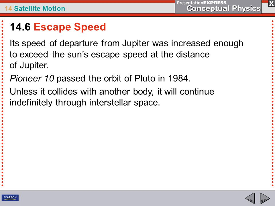 14.6 Escape Speed Its speed of departure from Jupiter was increased enough to exceed the sun's escape speed at the distance of Jupiter.