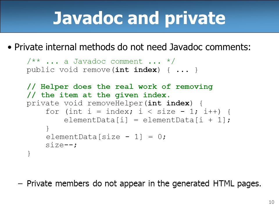 Javadoc and private Private internal methods do not need Javadoc comments: /** ... a Javadoc comment ... */