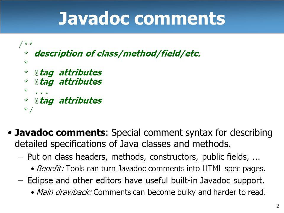 Javadoc comments /** * description of class/method/field/etc. * * @tag attributes. * ... */