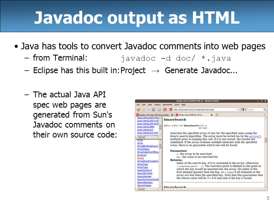 Javadoc output as HTML Java has tools to convert Javadoc comments into web pages. from Terminal: javadoc -d doc/ *.java.