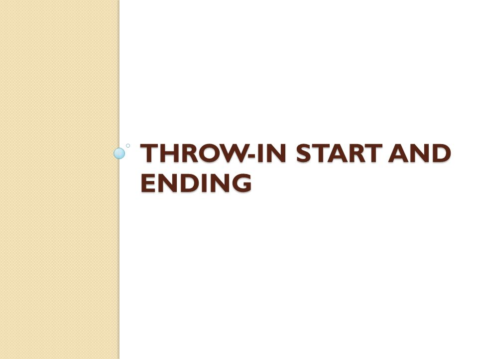 Throw-in Start and Ending